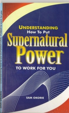 Understanding How To Put Supernatural Power To Work For You